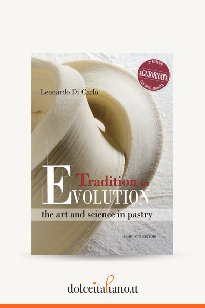 Tradition in Evolution the art and science in pastry - Versione lingua inglese di Leonardo Di Carlo