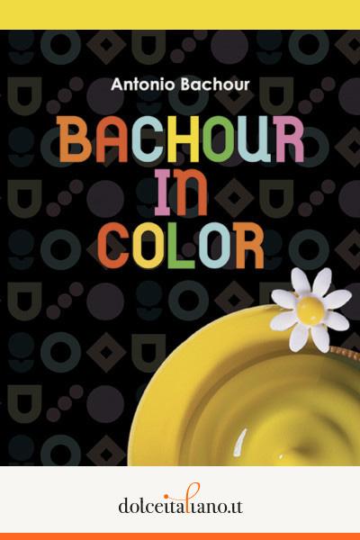 Bachour in color di Antonio Bachour
