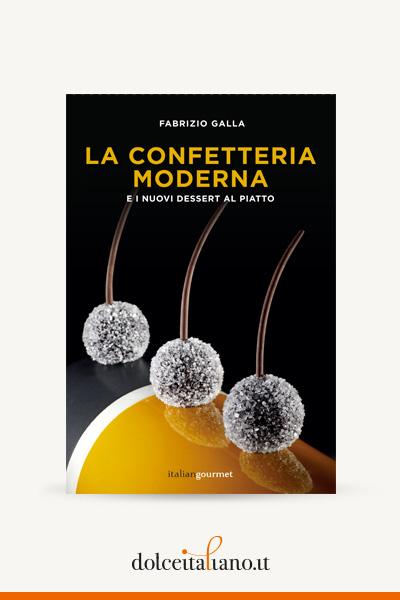 La confetteria moderna e i nuovi dessert al piatto di Fabrizio Galla