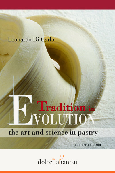 Tradition in Evolution the art and science in pastry - Versione lingua inglese di Leonardo Di Carlo