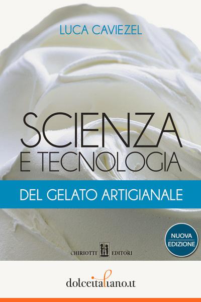Scienza e tecnologia del gelato artigianale 2016 di Luca Caviezel