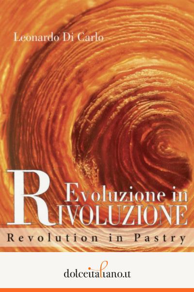 Evoluzione in RIVOLUZIONE – Revolution in Pastry di Leonardo Di Carlo