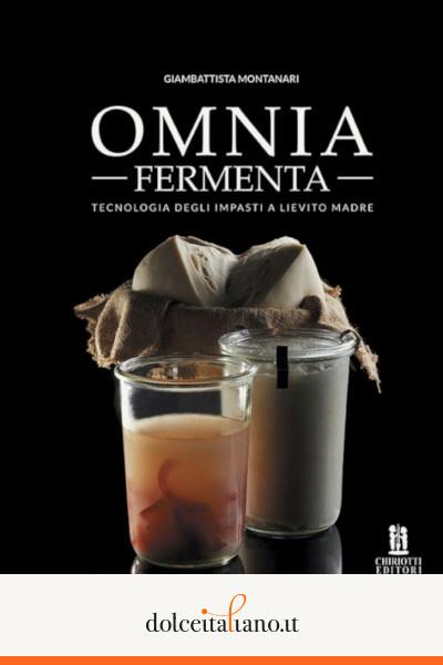 Omnia Fermenta - Tecnologia Degli Impasti A Lievito Madre di Giambattista Montanari