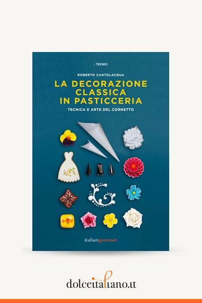 La decorazione classica in pasticceria di Roberto Cantolacqua