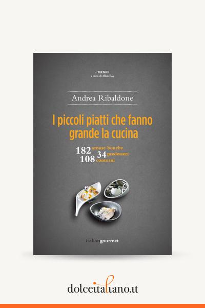 I piccoli piatti che fanno la grande cucina di Andrea Ribaldone