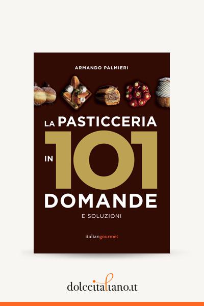 La pasticceria in 101 domande di Armando Palmieri